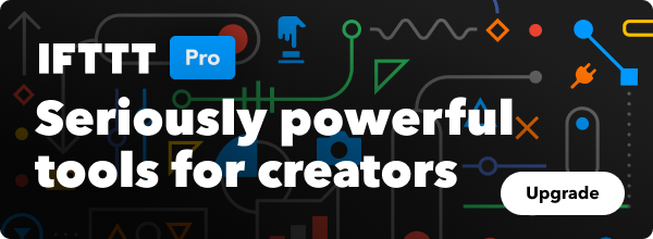 IFTTT Pro: Seriously powerful tools for creators